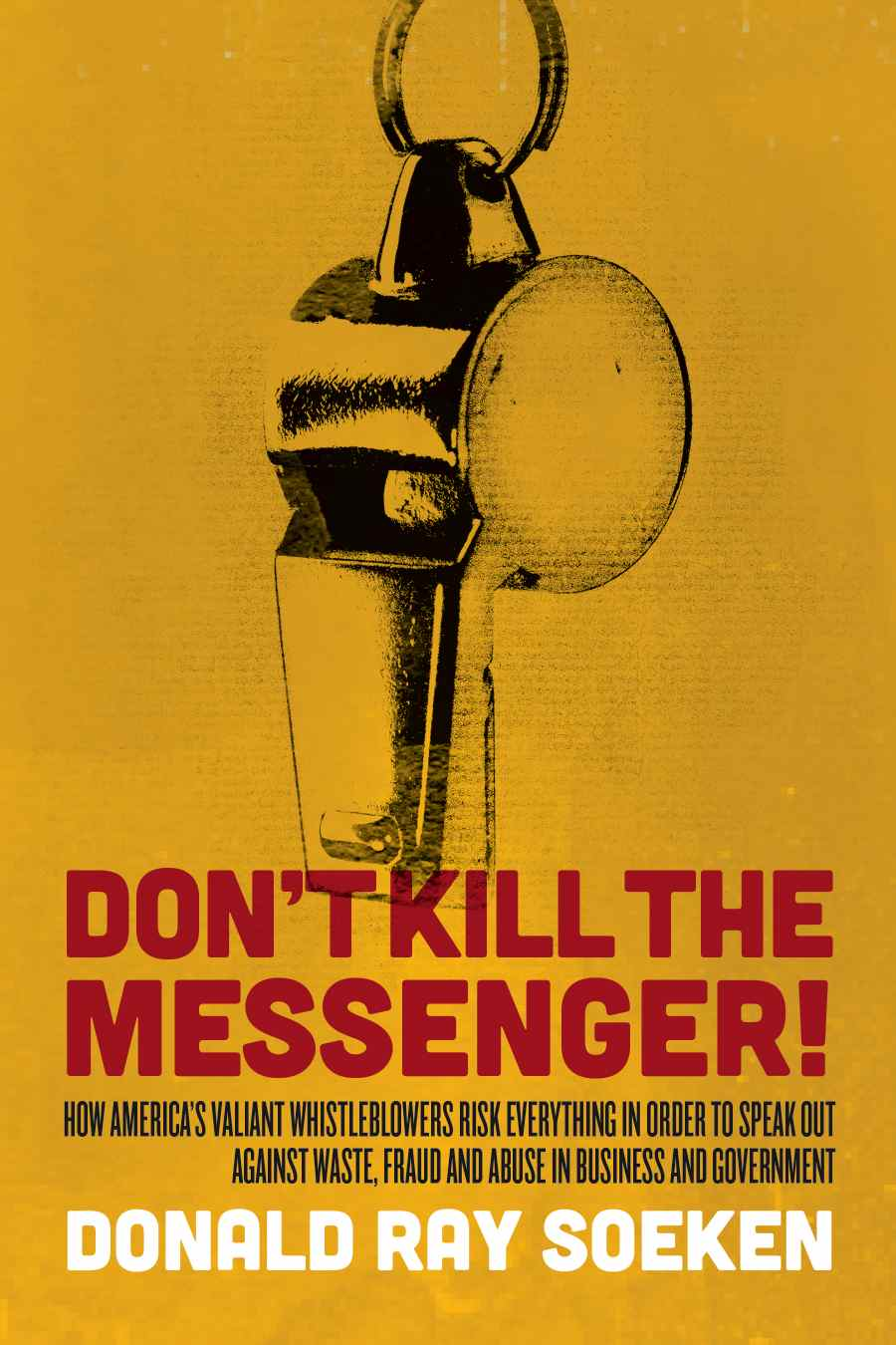 "Read true stories of courage and integrity in Don Soeken's new book, ""Don't Kill the Messenger!"""